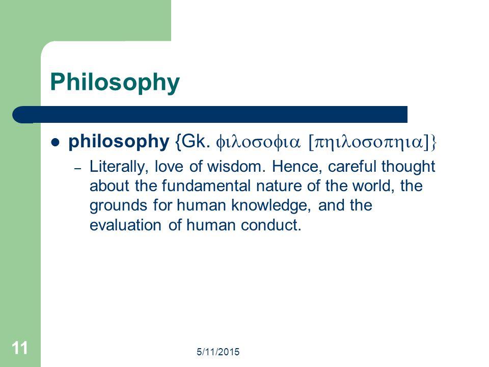 Philosophy philosophy {Gk. filosofia [philosophia]}